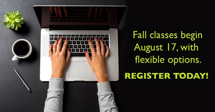 Fall Classes begin August 17 with flexible options. Register Today!