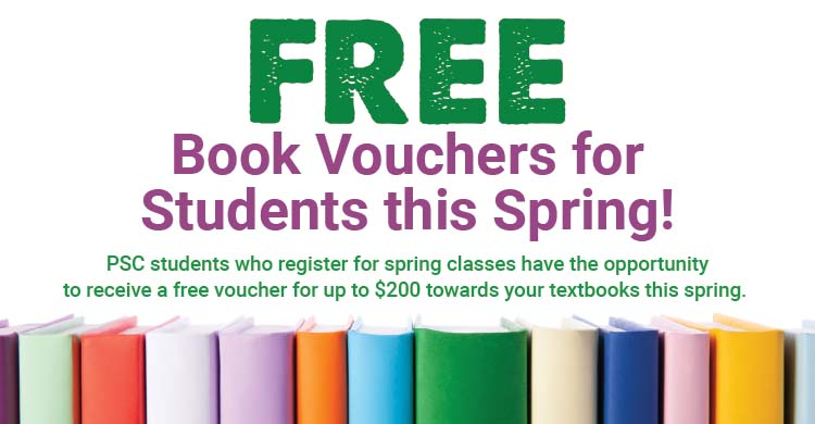 Free Book Vouchers for Students this Spring! PSC students who register for spring classes have the opportunity to receive a free voucher for up to 200 dollars towards your textbooks this spring.