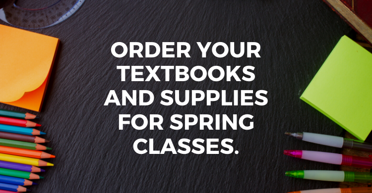 Order your textbooks and supplies for spring classes