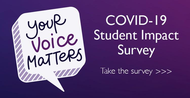 Your voice matters! Click to take the COVID-19 Student impact Survey